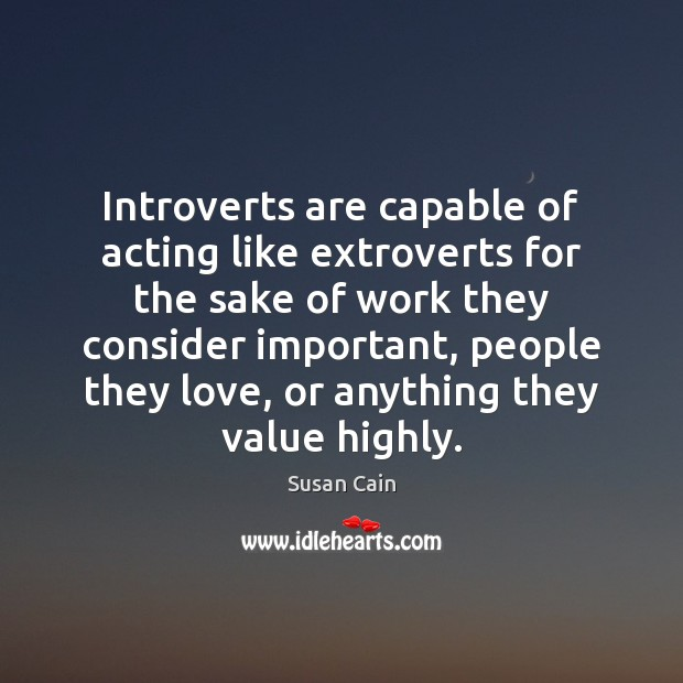 Introverts are capable of acting like extroverts for the sake of work Susan Cain Picture Quote