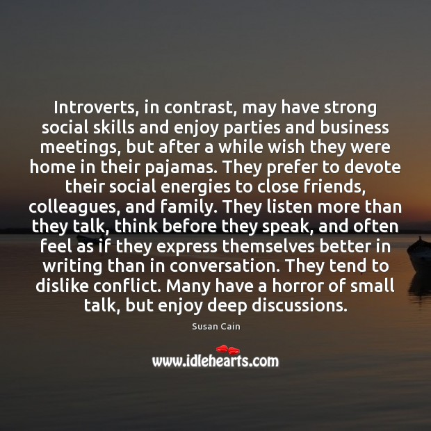 Introverts, in contrast, may have strong social skills and enjoy parties and Susan Cain Picture Quote