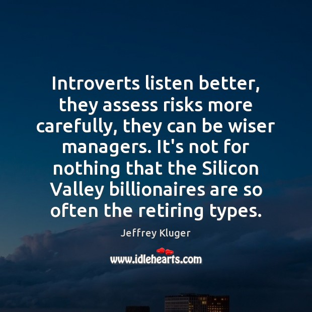 Image, Introverts listen better, they assess risks more carefully, they can be wiser