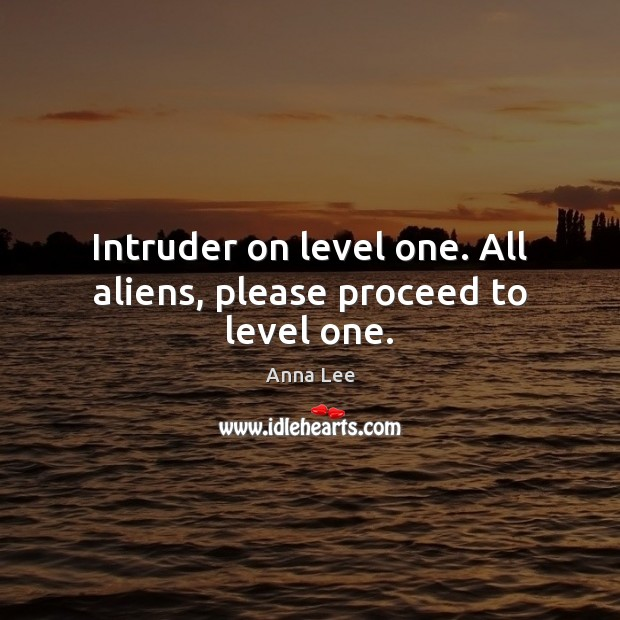 Image, Intruder on level one. All aliens, please proceed to level one.