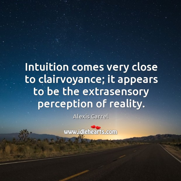 Image, Intuition comes very close to clairvoyance; it appears to be the extrasensory perception of reality.