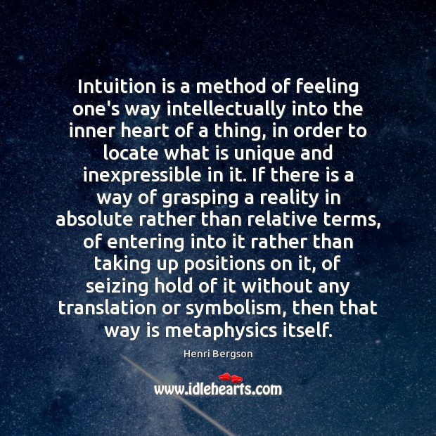 Intuition is a method of feeling one's way intellectually into the inner Henri Bergson Picture Quote