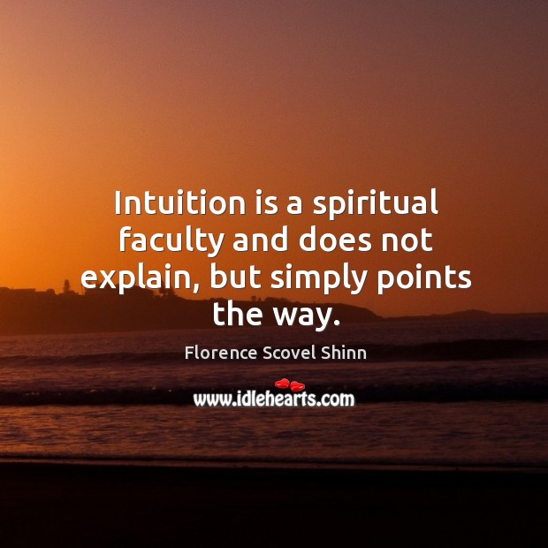 Intuition is a spiritual faculty and does not explain, but simply points the way. Image