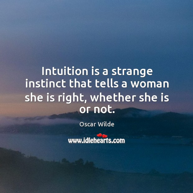 Image, Intuition is a strange instinct that tells a woman she is right, whether she is or not.