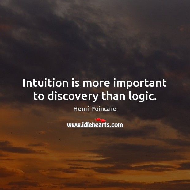 Intuition is more important to discovery than logic. Image
