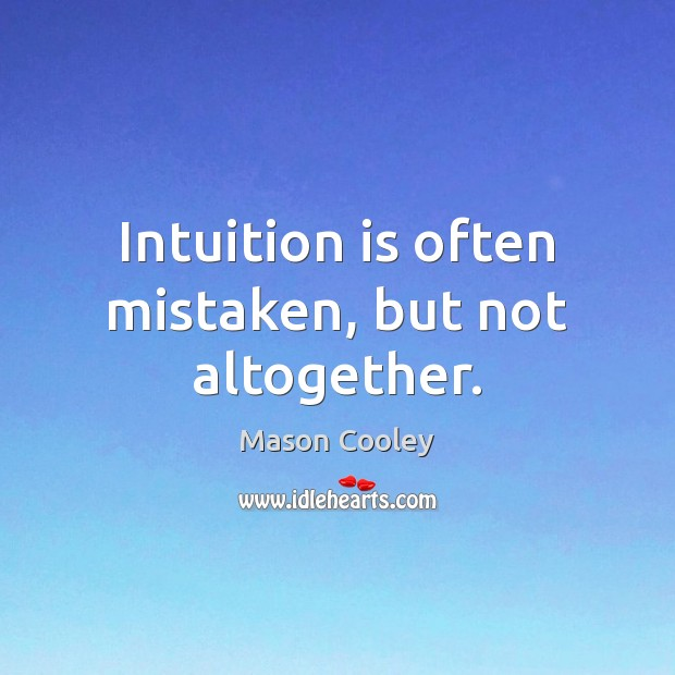 Intuition is often mistaken, but not altogether. Mason Cooley Picture Quote