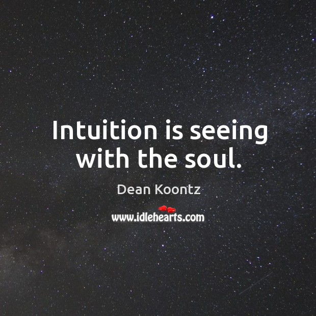 Intuition is seeing with the soul. Image
