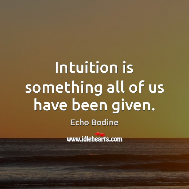 Intuition is something all of us have been given. Image