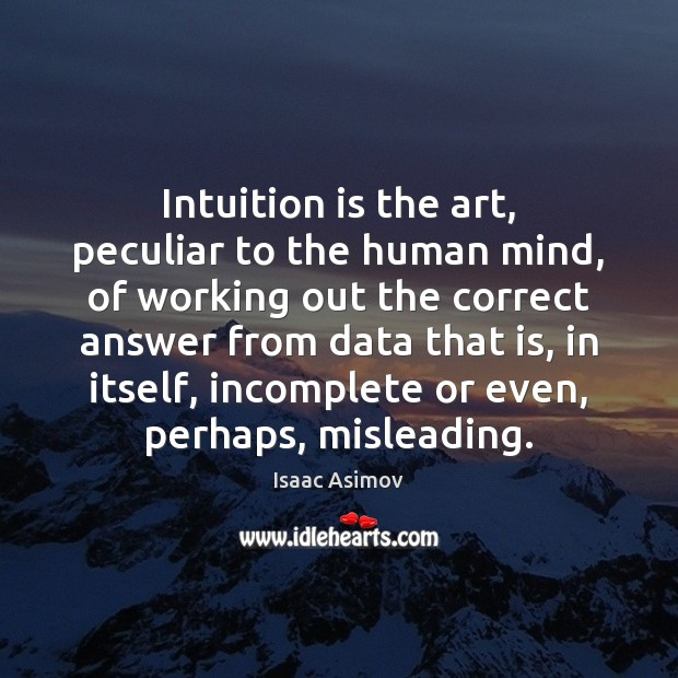 Intuition is the art, peculiar to the human mind, of working out Image