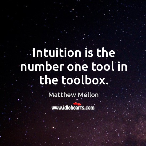 Intuition is the number one tool in the toolbox. Image