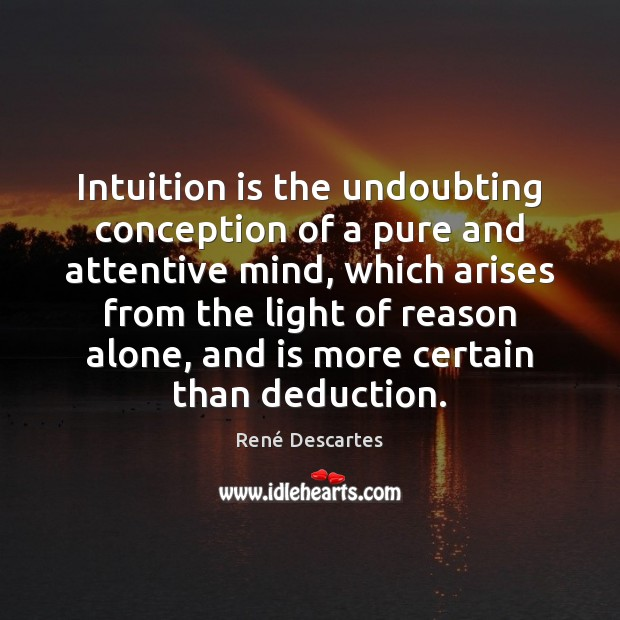 Intuition is the undoubting conception of a pure and attentive mind, which René Descartes Picture Quote