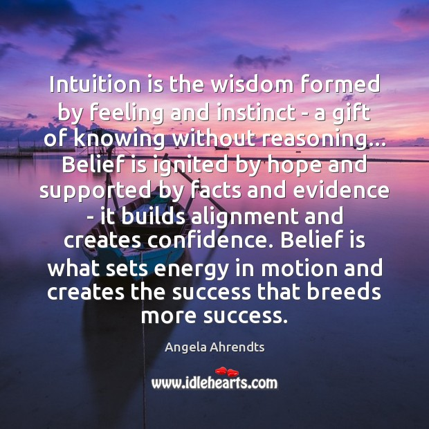 Intuition is the wisdom formed by feeling and instinct – a gift Image
