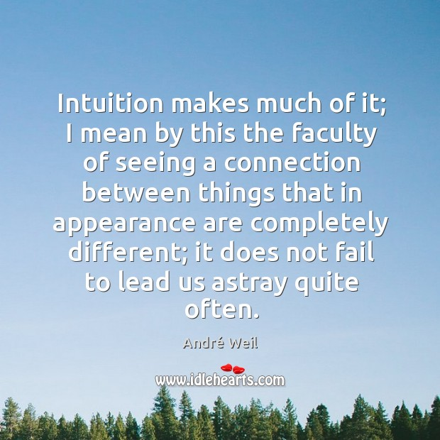 Image, Intuition makes much of it; I mean by this the faculty of seeing a connection between things