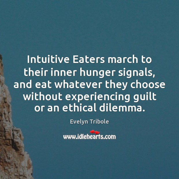 Intuitive Eaters march to their inner hunger signals, and eat whatever they Image
