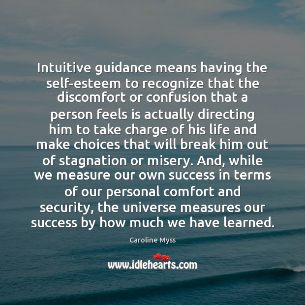 Intuitive guidance means having the self-esteem to recognize that the discomfort or Caroline Myss Picture Quote
