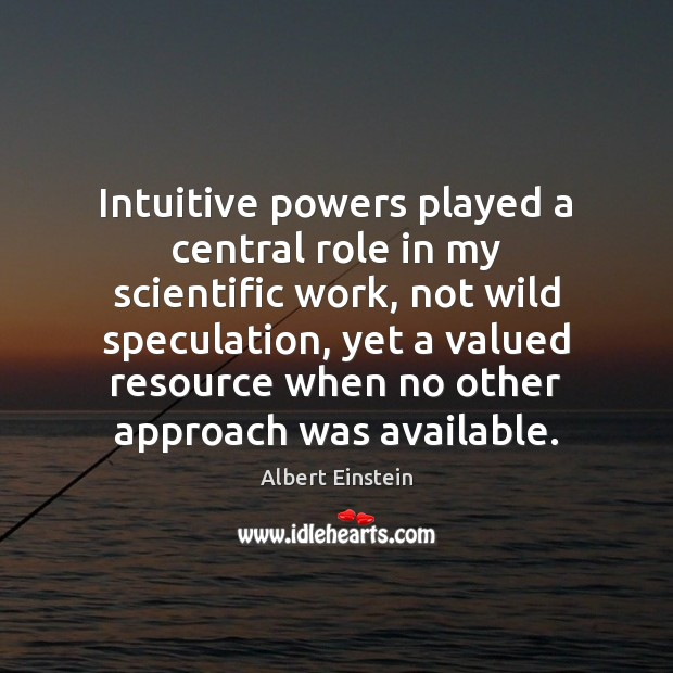 Image, Intuitive powers played a central role in my scientific work, not wild