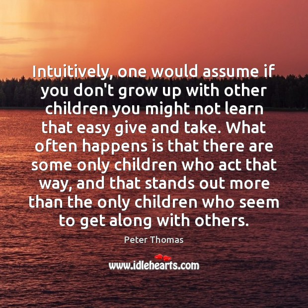 Image, Intuitively, one would assume if you don't grow up with other children