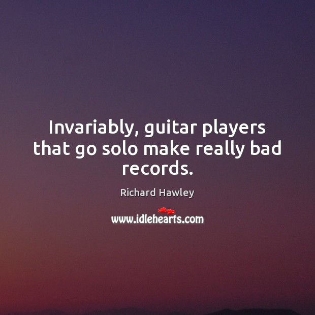 Invariably, guitar players that go solo make really bad records. Image