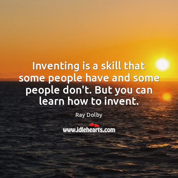 Inventing is a skill that some people have and some people don't. Image