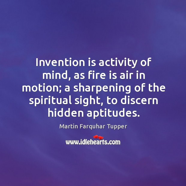 Invention is activity of mind, as fire is air in motion; a Image