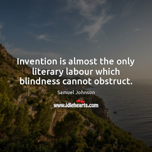 Image, Invention is almost the only literary labour which blindness cannot obstruct.