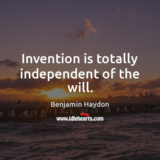 Image, Invention is totally independent of the will.