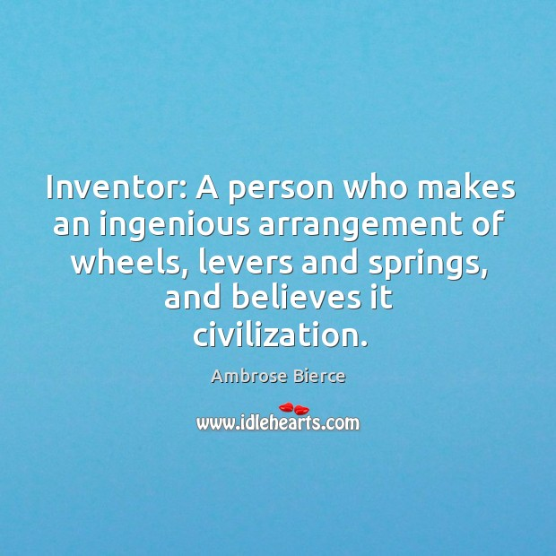 Image, Inventor: a person who makes an ingenious arrangement of wheels, levers and springs