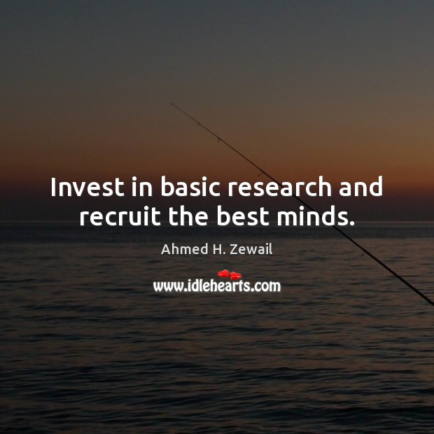 Image, Invest in basic research and recruit the best minds.