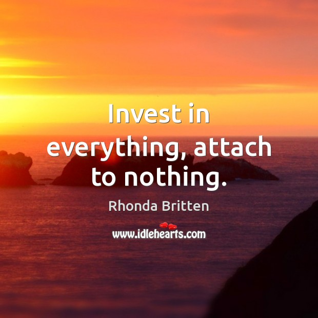 Image, Invest in everything, attach to nothing.