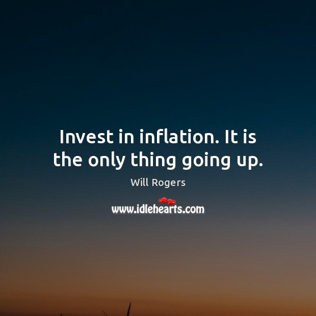 Invest in inflation. It is the only thing going up. Image