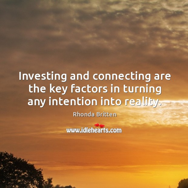 Image, Investing and connecting are the key factors in turning any intention into reality.