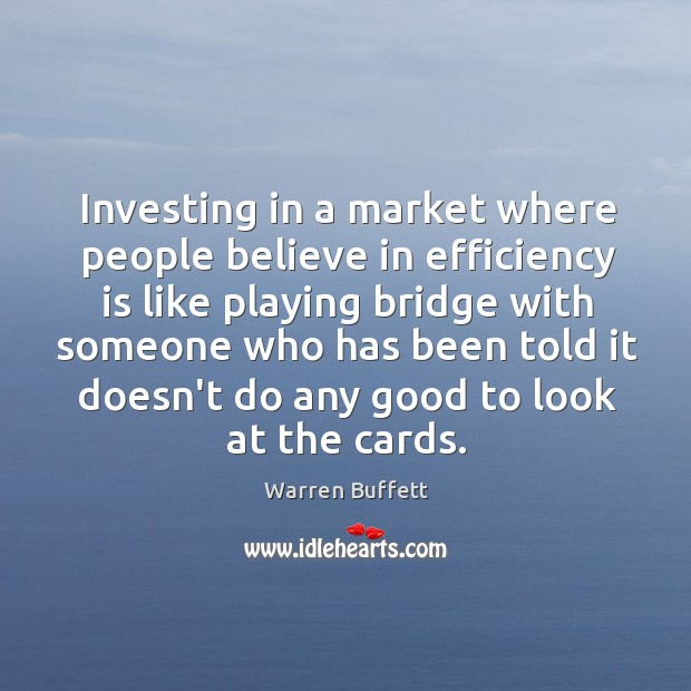 Image, Investing in a market where people believe in efficiency is like playing