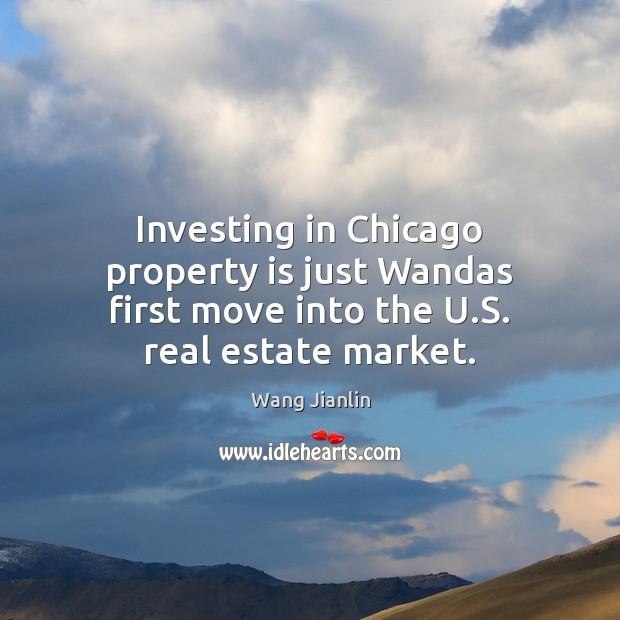 Investing in Chicago property is just Wandas first move into the U.S. real estate market. Real Estate Quotes Image