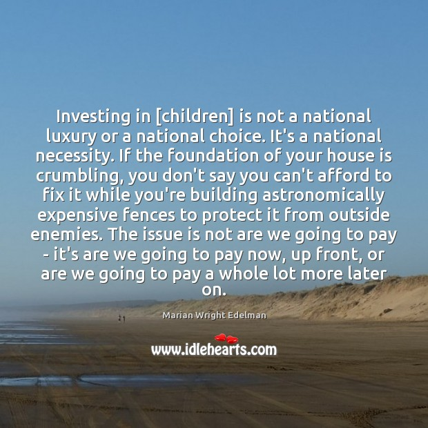 Investing in [children] is not a national luxury or a national choice. Marian Wright Edelman Picture Quote