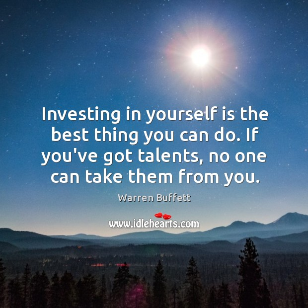 Image, Investing in yourself is the best thing you can do. If you've