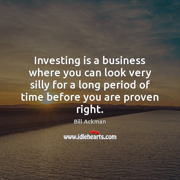 Image, Investing is a business where you can look very silly for a