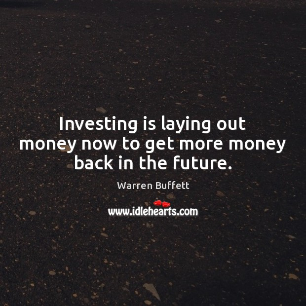 Image, Investing is laying out money now to get more money back in the future.