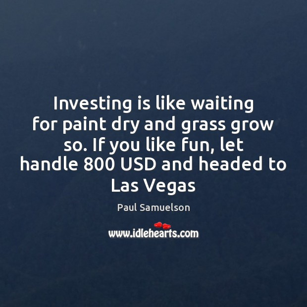 Investing is like waiting for paint dry and grass grow so. If Image