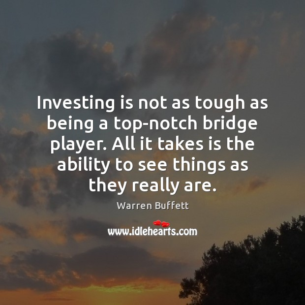 Image, Investing is not as tough as being a top-notch bridge player. All