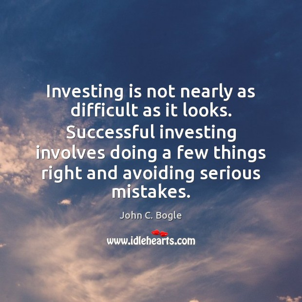 Investing is not nearly as difficult as it looks. Successful investing involves Image