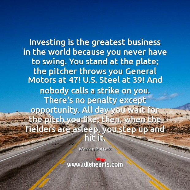 Image, Investing is the greatest business in the world because you never have
