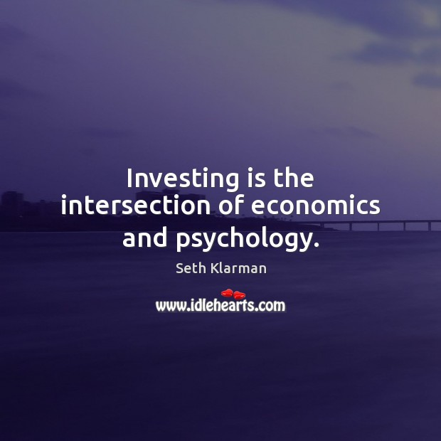 Investing is the intersection of economics and psychology. Seth Klarman Picture Quote