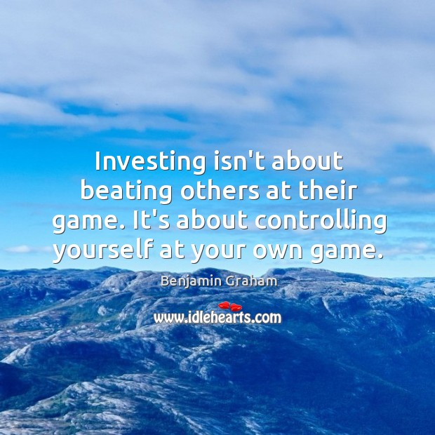 Image, Investing isn't about beating others at their game. It's about controlling yourself