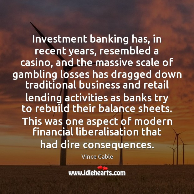 Image, Investment banking has, in recent years, resembled a casino, and the massive
