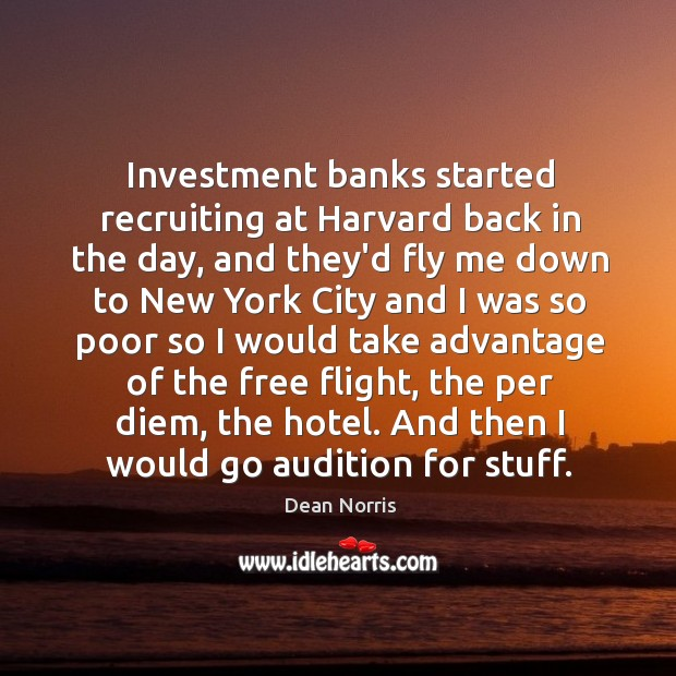 Investment banks started recruiting at Harvard back in the day, and they'd Image