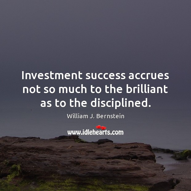 Image, Investment success accrues not so much to the brilliant as to the disciplined.
