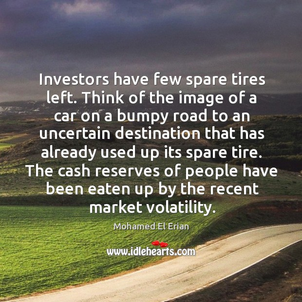 Investors have few spare tires left. Think of the image of a car on a bumpy road to an Image
