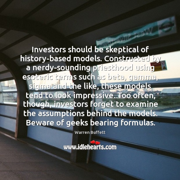 Investors should be skeptical of history-based models. Constructed by a nerdy-sounding priesthood Image