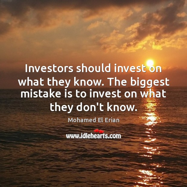 Investors should invest on what they know. The biggest mistake is to Mistake Quotes Image