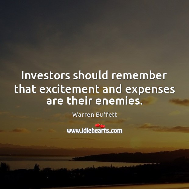 Image, Investors should remember that excitement and expenses are their enemies.